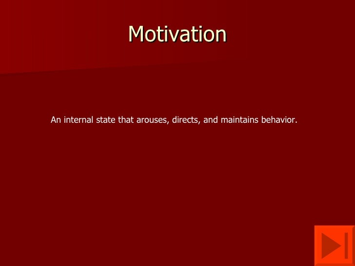 MotivationAn internal state that arouses, directs, and maintains behavior.