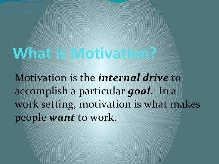 What is Motivation?Motivation is the internal drive toaccomplish a particular goal. In awork setting, motivation is what m...