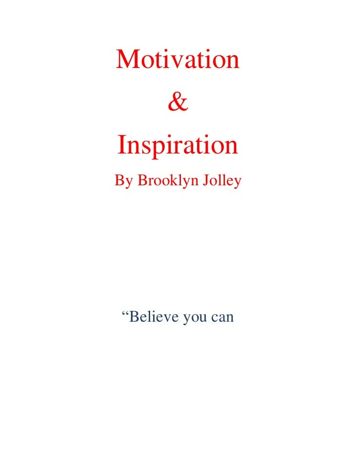 """Motivation       &InspirationBy Brooklyn Jolley """"Believe you can"""