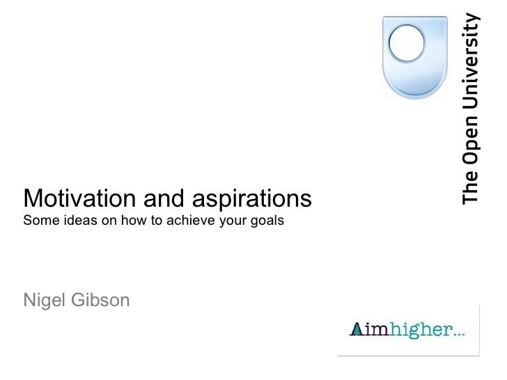 Motivation and aspirations Some ideas on how to achieve your goals Nigel Gibson