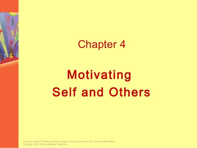 Chapter 4                                Motivating                              Self and OthersChapter 4, Stephen P. Robb...