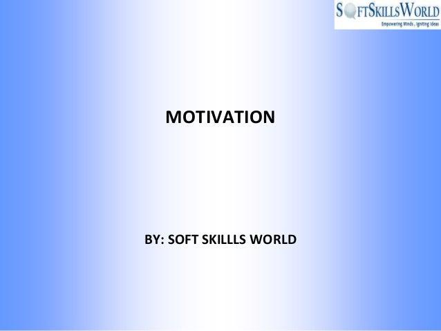 MOTIVATIONBY: SOFT SKILLLS WORLD