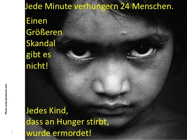 Jede Minute verhungern 24 Menschen.                               Einen                               Größeren            ...