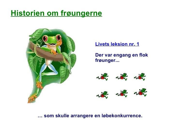 Livets leksion nr. 1 Der var engang en flok frøunger... …  som skulle arrangere en løbekonkurrence. Historien om frøun...