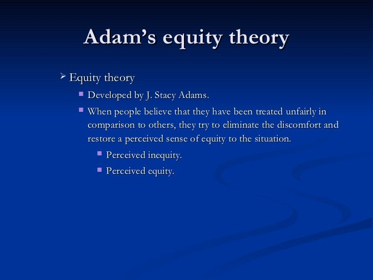 theories of relationships equity theory and Equity theory, predicts that a good relationship is one in which a person's ratio of costs and rewards is equal to that of a person's partner based on the adams notion of distributed justice.