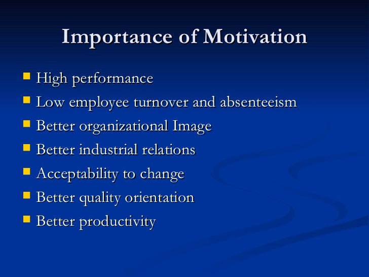 the importance of motivation in the The importance of motivation motivating employees can lead to increased  productivity and allow an organization to achieve higher levels of output.