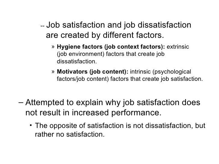 <ul><ul><ul><ul><li>--  Job satisfaction and job dissatisfaction are created by different factors. </li></ul></ul></ul></u...
