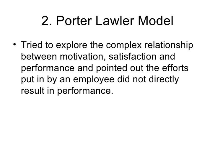 2. Porter Lawler Model <ul><li>Tried to explore the complex relationship between motivation, satisfaction and performance ...