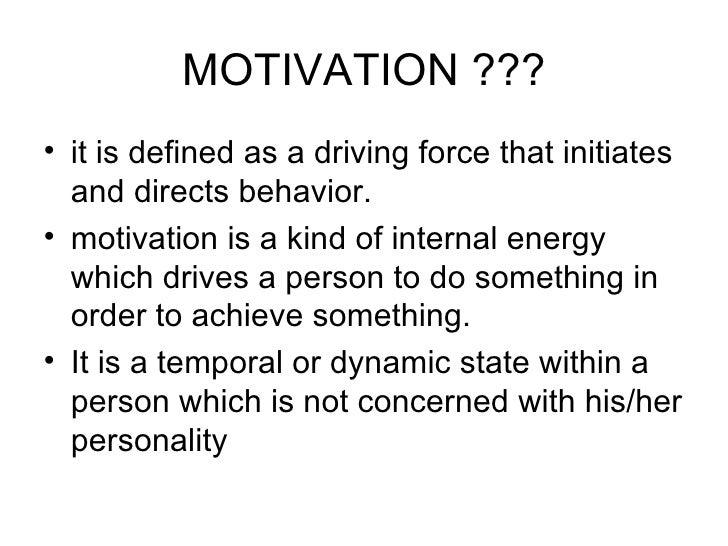MOTIVATION ??? <ul><li>it is defined as a driving force that initiates and directs behavior.  </li></ul><ul><li>motivation...