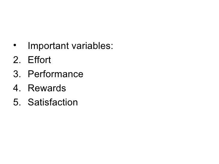 <ul><li>Important variables: </li></ul><ul><li>Effort </li></ul><ul><li>Performance </li></ul><ul><li>Rewards </li></ul><u...