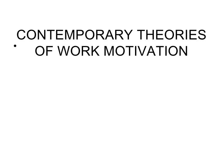 CONTEMPORARY THEORIES OF WORK MOTIVATION