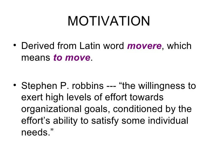 """MOTIVATION <ul><li>Derived from Latin word  movere , which means  to move . </li></ul><ul><li>Stephen P. robbins --- """"the ..."""