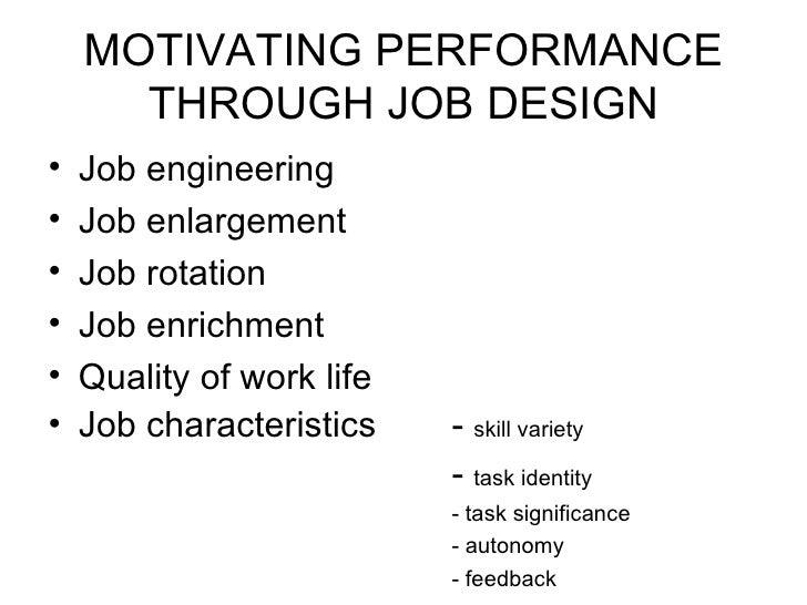 MOTIVATING PERFORMANCE THROUGH JOB DESIGN <ul><li>Job engineering </li></ul><ul><li>Job enlargement </li></ul><ul><li>Job ...