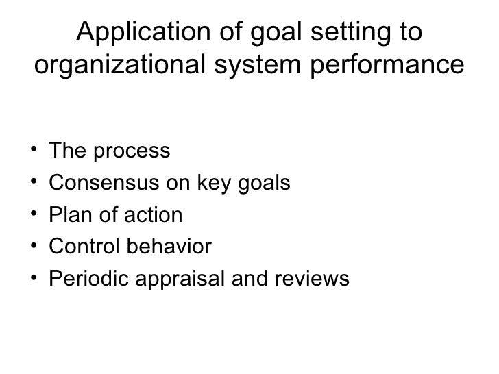 Application of goal setting to organizational system performance <ul><li>The process </li></ul><ul><li>Consensus on key go...