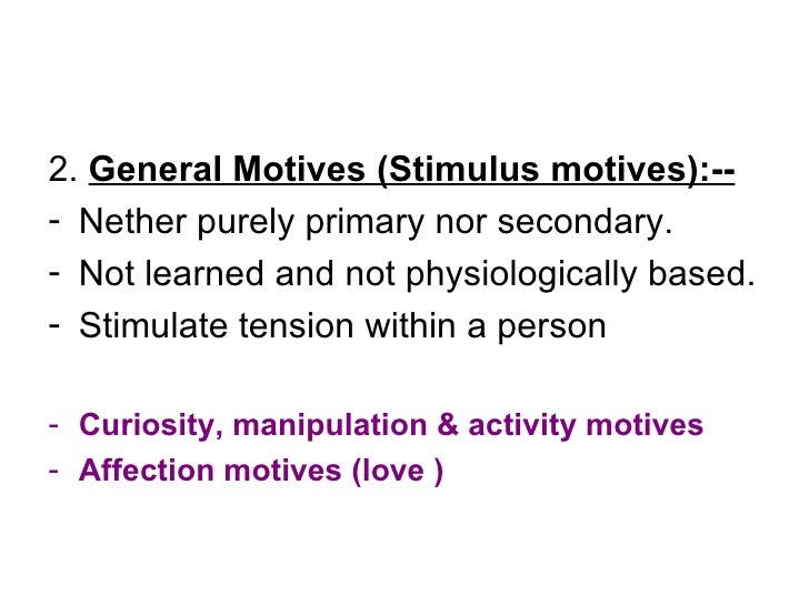 <ul><li>2.  General Motives (Stimulus motives):-- </li></ul><ul><li>Nether purely primary nor secondary. </li></ul><ul><li...