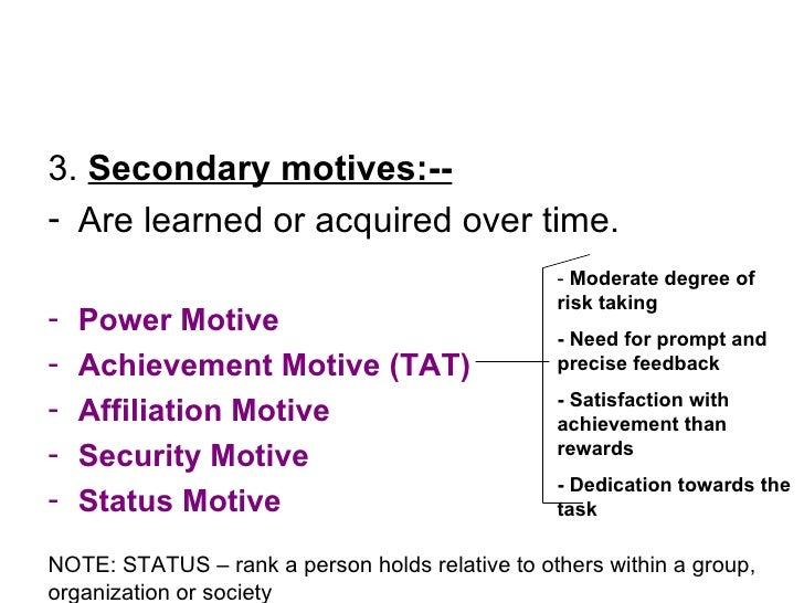<ul><li>3.  Secondary motives:-- </li></ul><ul><li>Are learned or acquired over time. </li></ul><ul><li>Power Motive </li>...