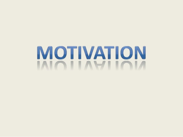 WHAT IS MOTIVATION?It is a driving force within individuals by which they attempt to achieve some goal in order to fulfill...