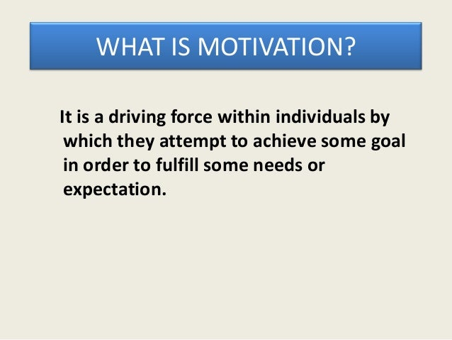 Basic model of motivation                      Result in     Drive force       To Achieve        Needs or                 ...
