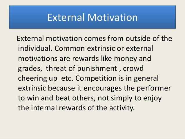 Comparison of internal and external           motivationSocial psychological research has indicated thatexternal rewards c...