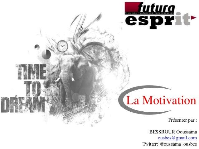PlanPrésenter par :BESSROUR Ooussamaousbes@gmail.comTwitter: @oussama_ousbesLa Motivation