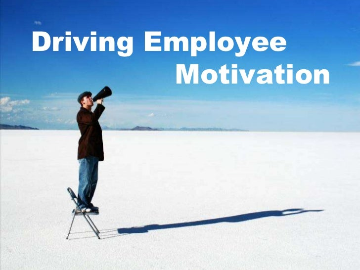 Driving Employee                    Motivation<br />
