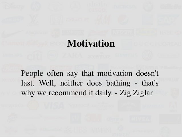 principles of scientific management by fw taylor and theory of motiva  motivation people often say that motivation doesn t last well neither does bathing