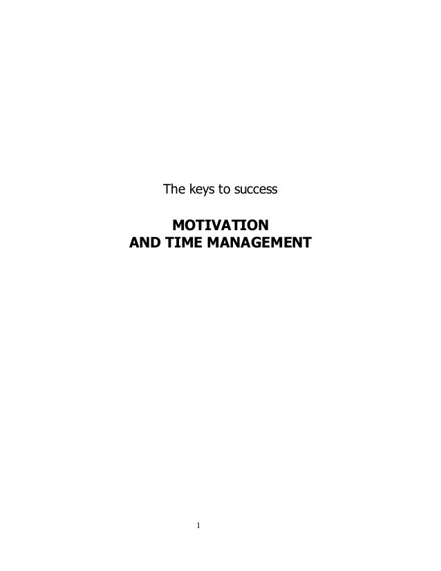 1 The keys to success MOTIVATION AND TIME MANAGEMENT