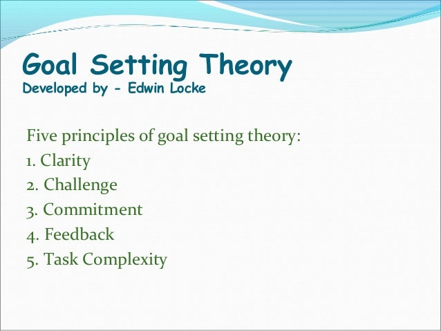 lockes goal setting theory Locke's goal setting theory gave us the blueprint for modern workplace motivation published in 1968, his groundbreaking research demonstrated that employees are motivated by clear, well-defined goals and feedback, and that a little workplace challenge is no bad thing.