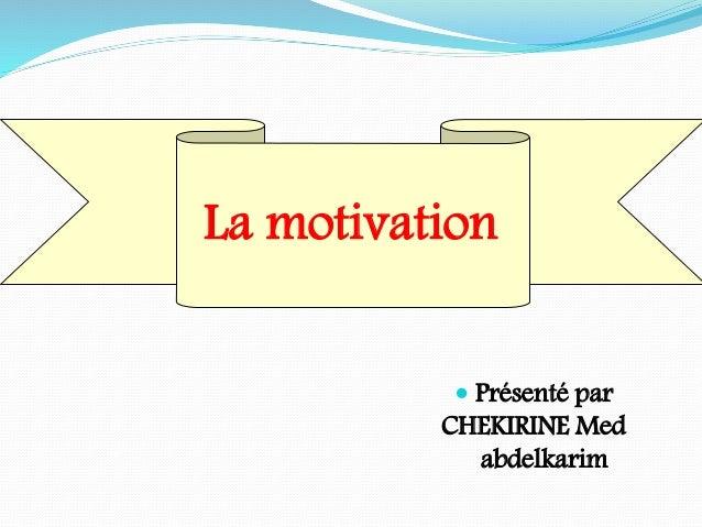 La motivation   Présenté par  CHEKIRINE Med  abdelkarim