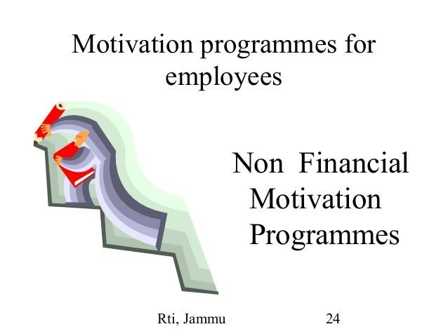motivation and non financial incentives Some employees are motivated by financial and other incentives and some non- financial incentives motivation is not the only explanation of behaviour.