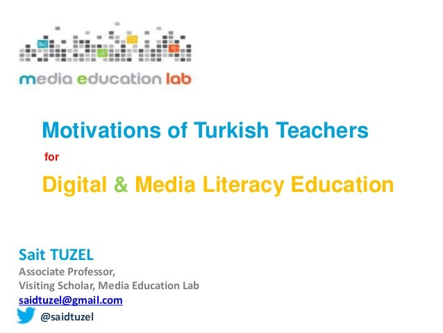 Sait TUZEL Associate Professor, Visiting Scholar, Media Education Lab saidtuzel@gmail.com @saidtuzel Motivations of Turkis...