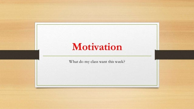 Motivation What do my class want this week?
