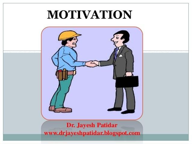 MOTIVATION Dr. Jayesh Patidar www.drjayeshpatidar.blogspot.com