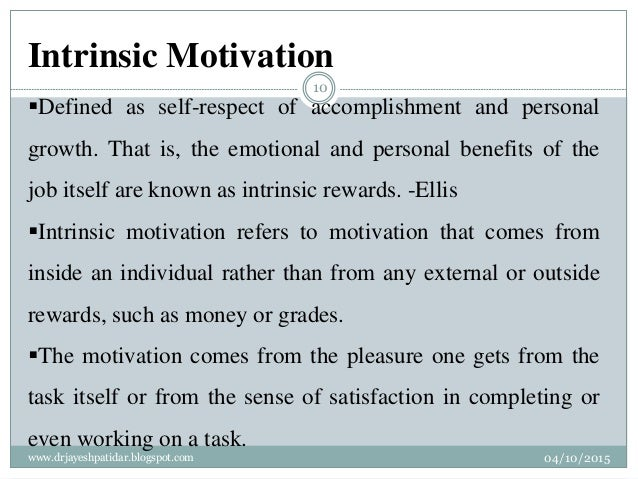 Intrinsic Motivation Defined as self-respect of accomplishment and personal growth. That is, the emotional and personal b...