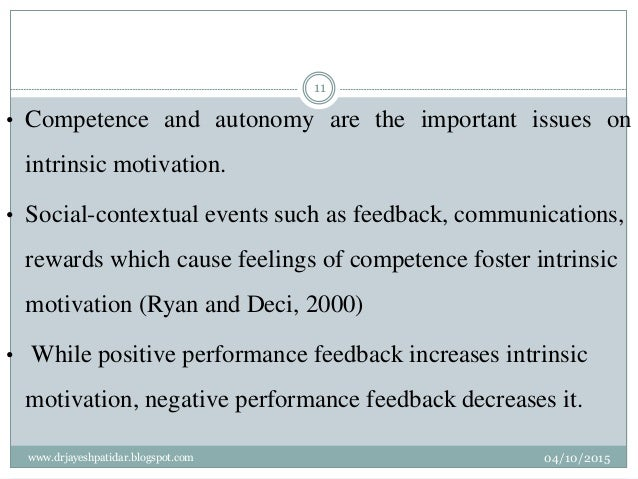• Competence and autonomy are the important issues on intrinsic motivation. • Social-contextual events such as feedback, c...