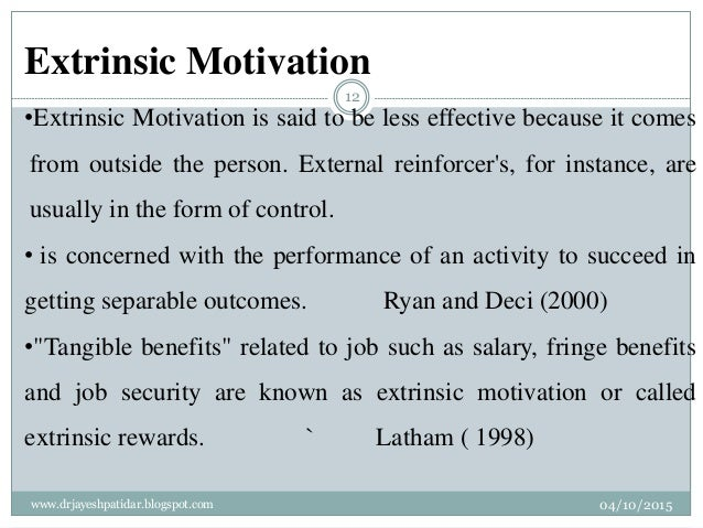 Extrinsic Motivation •Extrinsic Motivation is said to be less effective because it comes from outside the person. External...