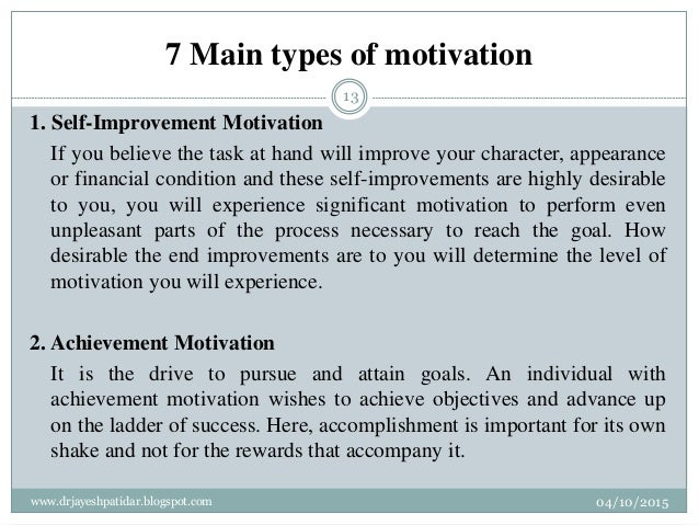 7 Main types of motivation 1. Self-Improvement Motivation If you believe the task at hand will improve your character, app...
