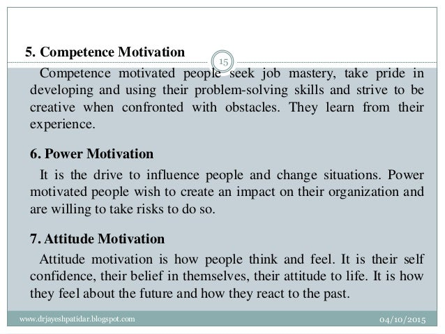 5. Competence Motivation Competence motivated people seek job mastery, take pride in developing and using their problem-so...