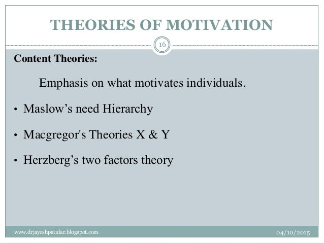 THEORIES OF MOTIVATION Content Theories: Emphasis on what motivates individuals. • Maslow's need Hierarchy • Macgregor's T...