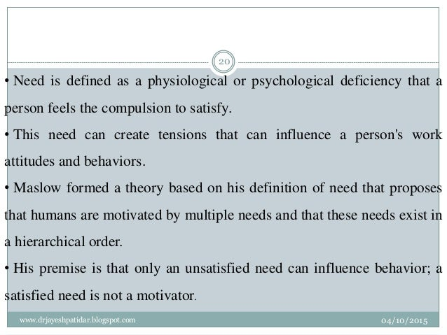• Need is defined as a physiological or psychological deficiency that a person feels the compulsion to satisfy. • This nee...