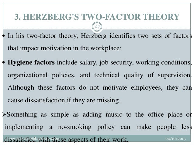 3. HERZBERG'S TWO-FACTOR THEORY  In his two-factor theory, Herzberg identifies two sets of factors that impact motivation...