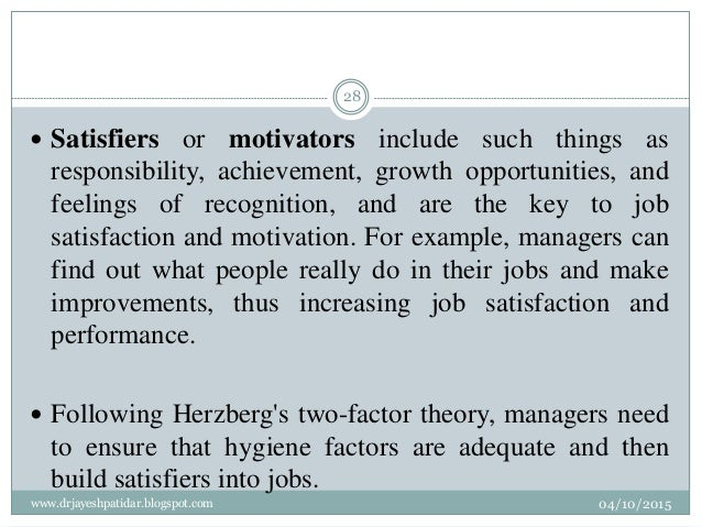  Satisfiers or motivators include such things as responsibility, achievement, growth opportunities, and feelings of recog...
