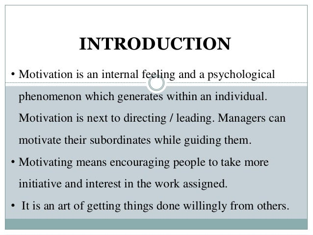 INTRODUCTION • Motivation is an internal feeling and a psychological phenomenon which generates within an individual. Moti...