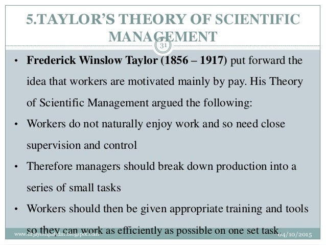 5.TAYLOR'S THEORY OF SCIENTIFIC MANAGEMENT • Frederick Winslow Taylor (1856 – 1917) put forward the idea that workers are ...