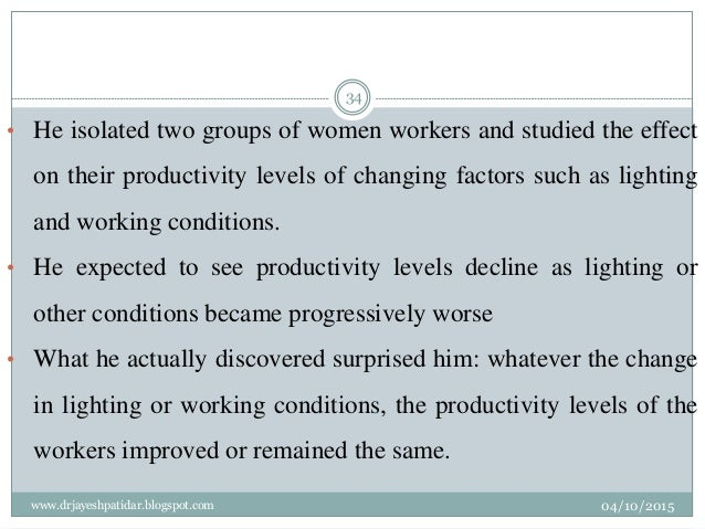 • He isolated two groups of women workers and studied the effect on their productivity levels of changing factors such as ...
