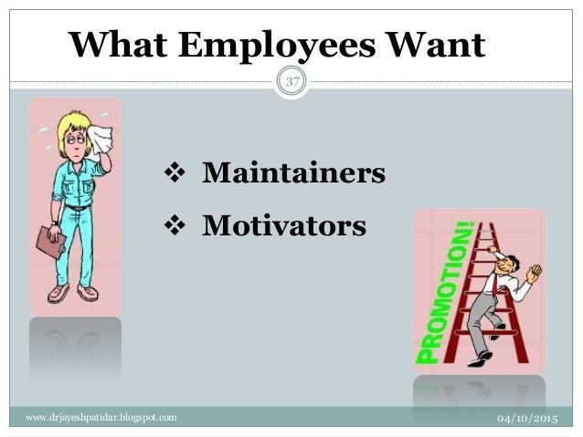 What Employees Want  Maintainers  Motivators 04/10/2015www.drjayeshpatidar.blogspot.com 37
