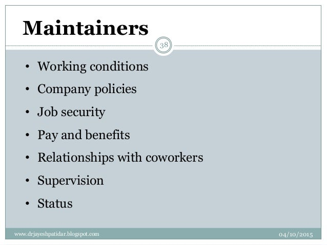 Maintainers • Working conditions • Company policies • Job security • Pay and benefits • Relationships with coworkers • Sup...