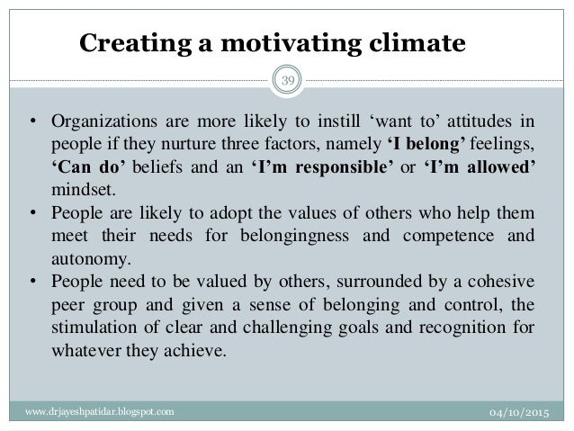 Creating a motivating climate • Organizations are more likely to instill 'want to' attitudes in people if they nurture thr...