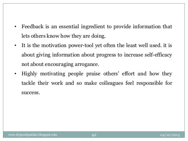 • Feedback is an essential ingredient to provide information that lets others know how they are doing. • It is the motivat...