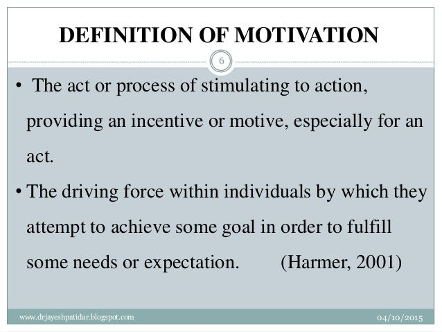 DEFINITION OF MOTIVATION • The act or process of stimulating to action, providing an incentive or motive, especially for a...
